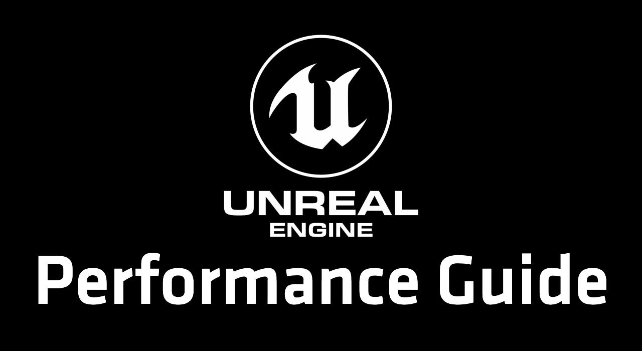 Unreal Engine Performance Guide
